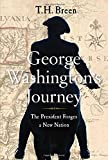 George Washington s Journey: The President Forges a New Nation