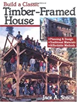 Free Build a Classic Timber-Framed House: Planning & Design/Traditional Materials/Affordable Methods Ebook & PDF Download