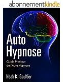 Auto Hypnose (Version Fran�aise): Guide Pratique de l'Auto Hypnose