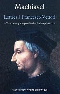 Lettres à Francesco Vettori Nicolas Machiavel Babelio