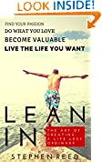 #6: LEAN IN - A Guide To Living Well: The Art Of Creating A Life Less Ordinary | Find Your Passion, Do What You Love, Become Valuable, Live The Life You Want