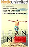 LEAN IN - A Guide To Living Well: The Art Of Creating A Life Less Ordinary | Find Your Passion, Do What You Love, Become Valuable, Live The Life You Want (English Edition)