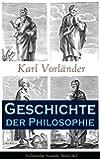 Geschichte der Philosophie - Vollst�ndige Ausgabe: Band 1&2: Die Philosophie des Altertums + Die Philosophie des Mittelalters + Die Philosophie der Neuzeit
