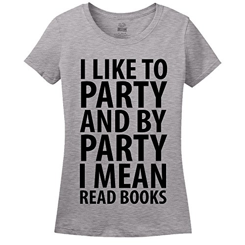I Like To Party And By Party I Mean Read Books Womens T-Shirt Athletic Heather Medium