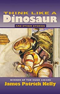 Think Like a Dinosaur: And Other Stories by James Patrick Kelly
