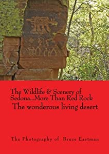 The Wildlife & Scenery of Sedona/The Photography of Bruce Eastman