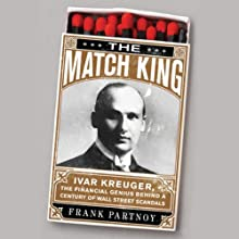 The Match King: Ivar Kreuger, the Financial Genius Behind a Century of Wall Street Scandals (       UNABRIDGED) by Frank Partnoy Narrated by L. J. Ganser