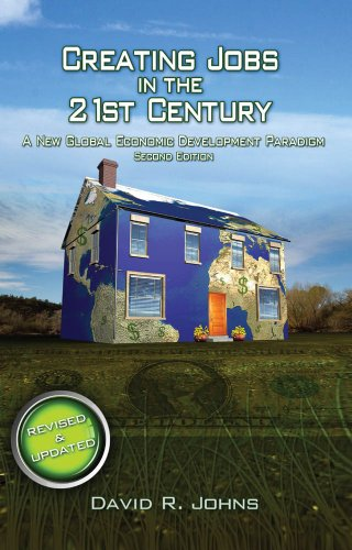 Creating Jobs In The 21St Century, 2Nd Edition: A New Global Economic Development Paradigm