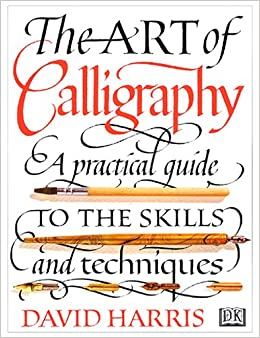 The Art Of Calligraphy A Practical Guide To The Skills