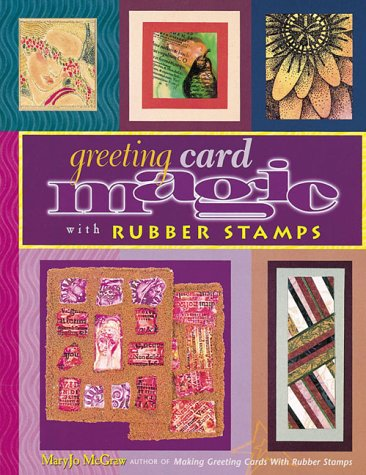 Greeting Card Magic with Rubber Stamps, Mary Jo McGraw