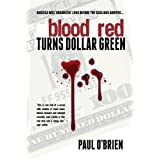 Blood Red Turns Dollar Green ~ Paul O'Brien