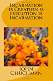 img - for Incarnation is Creation is Evolution is Incarnation book / textbook / text book