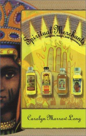 Spiritual Merchants: Religion Magic & Commerce