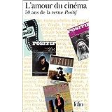 L'Amour du cin�ma : 50 ans de la revue Positifpar St�phane Goudet