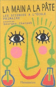 La main � la p�te. Histoire des sciences � l'�cole primaire par Georges Charpak