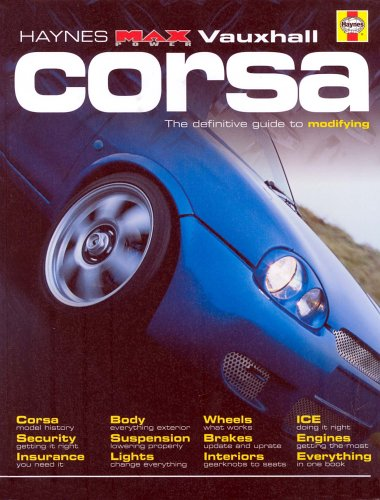 Vauxhall Corsa: The Definitive Guide to Modifying (Haynes