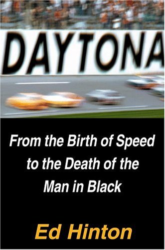 Daytona: From the Birth of Speed to the Death of the Man in Black, Ed Hinton