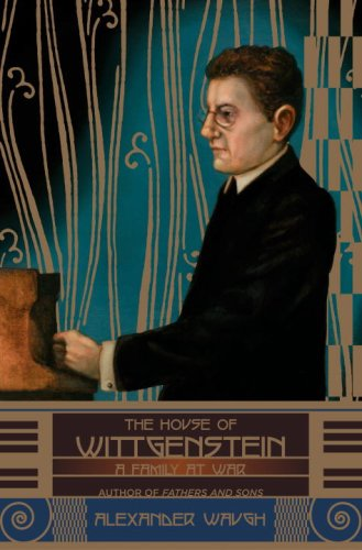The House of Wittgenstein: A Family at War, Alexander Waugh