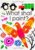 What Shall I Paint (What Shall I Do Today Series) (0746020260) by Gibson, Ray