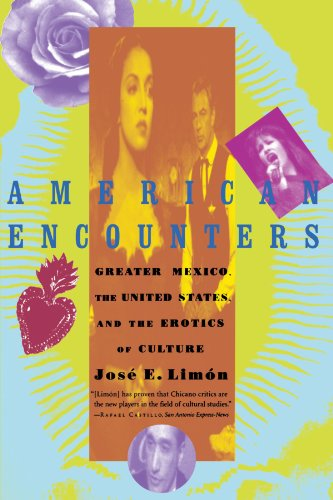 American Encounters: Greater Mexico, the United States, and the Erotics of Culture, by Jose Limon