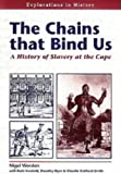 img - for The Chains That Bind Us: History of Slavery at the Cape (Explorations in History) book / textbook / text book
