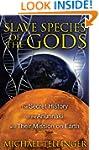 Slave Species of the Gods: The Secret...