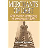 Merchants of Debt: KKR and the Mortgaging of American Businessby George Anders