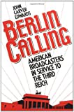img - for Berlin Calling: American Broadcasters in Service to the Third Reich by John Carver Edwards (1991-06-30) book / textbook / text book