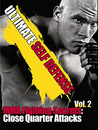 Ultimate Self Defense MMA Fighting Secrets Close Quarter Attacks Vol 2