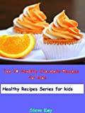Top 10 Healthy Chocolate Recipes for Kids (Healthy Recipes Series for Kids)