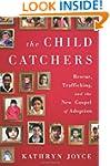 The Child Catchers: Rescue, Trafficki...