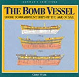 The Bomb Vessel : Shore Bombardment Ships of the Age of Sail (Conway's Ship Types Ser.)