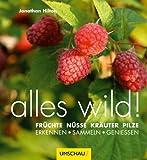 alles wild: Früchte, Nüsse, Kräuter, Pilze - erkennen sammeln genießen