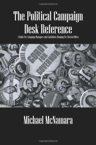 The Political Campaign Desk Reference: A Guide for Campaign Managers and Candidates Running for Elected Office