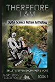 img - for Therefore I Am: Digital Science Fiction Anthology (Short Story Collection) (Volume 2) book / textbook / text book