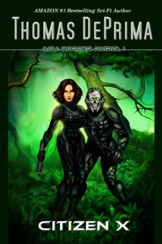 Citizen X (AGU: Border Patrol, Book 1) [Kindle Edition] by: Thomas DePrima
