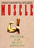 51N6NQFB2HL. SL160  Muscle: Confessions of an Unlikely Bodybuilder