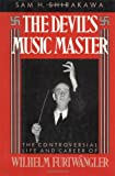 img - for By Sam H. Shirakawa The Devil's Music Master: The Controversial Life and Career of Wilhelm Furtwangler (1st First Edition) [Hardcover] book / textbook / text book