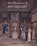img - for The Pleasures of Antiquity: British Collections of Greece of Rome (The Paul Mellon Centre for Studies in British Art) by Scott, I. Jonathan (2003) Hardcover book / textbook / text book