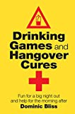 Dominic Bliss Drinking Games and Hangover Cures - Fun for a big night out and help for the morning after