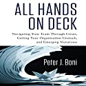 All Hands on Deck: Navigating Your Team Through Crises, Getting Your Organization Unstuck, and Emerging Victorious Audiobook by Peter J. Boni Narrated by Walter Dixon