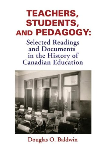 Teachers, Students and Pedagogy: Readings and Documents in the History of Canadian Education