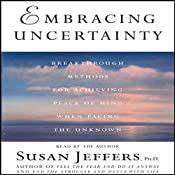 Embracing Uncertainty: Breakthrough Methods for Achieving Peace of Mind | [Susan Jeffers]