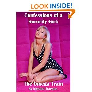 Confessions of a Sorority Girl: The Omega Train Natalia Darque