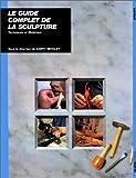 echange, troc  - Le Guide complet de la sculpture : Techniques et matériaux