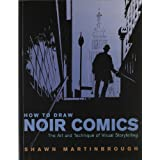 How to Draw Noir Comics: The Art and Technique of Visual Storytellingby Shawn Martinbrough