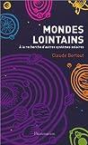 echange, troc Claude Bertout - Mondes lointains : A la recherche d'autres systèmes solaires