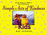 Simple Acts of Kindness for Kids: Little Ways to Make a Big Difference