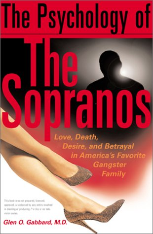 Psychology of the Sopranos : Love, Death, Desire and Betrayal in Americas Favorite Gangster Family, GLEN O. GABBARD