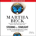 Steering by Starlight: Find Your Right Life, No Matter What (       UNABRIDGED) by Martha Beck Narrated by Martha Beck